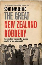 The Great New Zealand Robbery by Scott Bainbridge