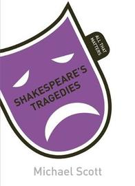 Shakespeare's Tragedies: All That Matters by Mike Scott