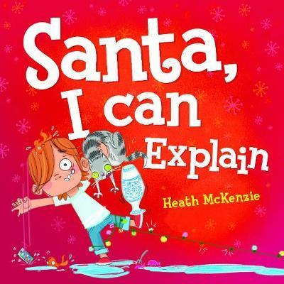 Dear Santa, I Can Explain by Heath McKenzie