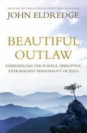 Beautiful Outlaw by John Eldredge