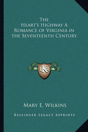 The Heart's Highway a Romance of Virginia in the Seventeenth Century by Mary , E Wilkins