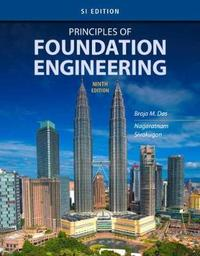 Principles of Foundation Engineering, SI Edition by Braja Das
