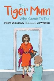 The Tiger Mum Who Came to Tea by Uttom Chowdhury