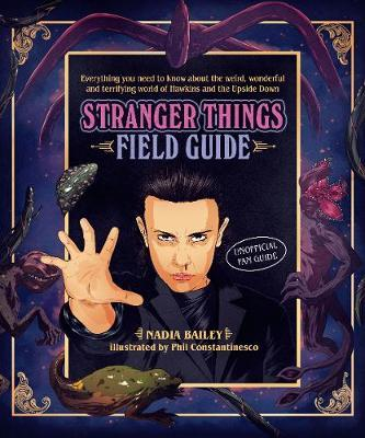 The Stranger Things Field Guide by Nadia Bailey