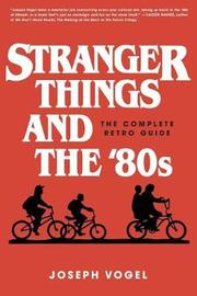Stranger Things and the '80s by Joseph Vogel