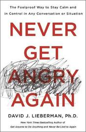 Never Get Angry Again by David J Lieberman, Ph.D.