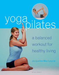 YogaPilates: A Balanced Workout for Healthy Living by Jacqueline May Lysycia image