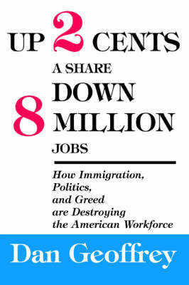 Up 2 Cents a Share Down 8 Million Jobs: How Immigration, Politics, and Greed Are Destroying the American Workforce by Dan Geoffrey image