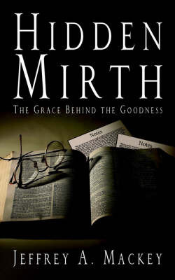 Hidden Mirth: The Grace Behind the Goodness by Jeffrey, A. Mackey image