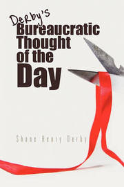 Bureaucratic Thought of the Day by Shane Henry Derby