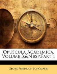 Opuscula Academica, Volume 3, Part 1 by Georg Friedrich Schmann