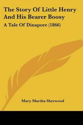 The Story Of Little Henry And His Bearer Boosy: A Tale Of Dinapore (1866) by Mary Martha Sherwood image