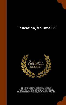 Education, Volume 33 by Thomas William Bicknell image
