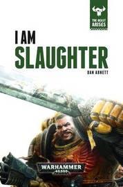 I Am Slaughter by Dan Abnett