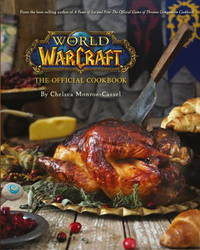 World of Warcraft the Official Cookbook by Chelsea Monroe-Cassel