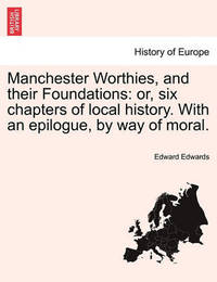 Manchester Worthies, and Their Foundations by Edward Edwards