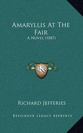 Amaryllis at the Fair: A Novel (1887) by Richard Jefferies