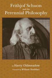 Frithjof Schuon and the Perennial Philosophy by Harry Oldmeadow image