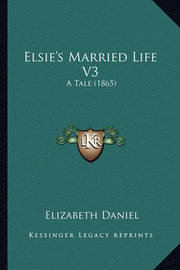 Elsie's Married Life V3: A Tale (1865) by Elizabeth Daniel