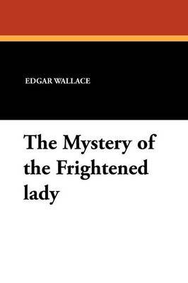 The Mystery of the Frightened Lady by Edgar Wallace