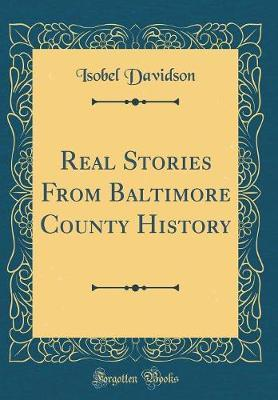 Real Stories from Baltimore County History (Classic Reprint) by Isobel Davidson