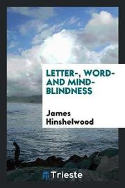Letter-, Word- And Mind- Blindness by James Hinshelwood