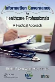 Information Governance for Healthcare Professionals by Robert F. Smallwood
