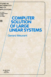 Computer Solution of Large Linear Systems: Volume 28 by Gerard Meurant