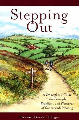"Stepping Out: ""A Tenderfoot's Guide to the Principles, Practices, and Pleasures of Countryside Walking"" by Eleanor Berger image"