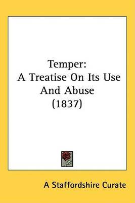Temper: A Treatise On Its Use And Abuse (1837) by A Staffordshire Curate image