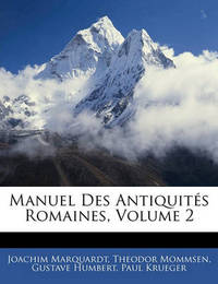 Manuel Des Antiquits Romaines, Volume 2 by Gustave Humbert
