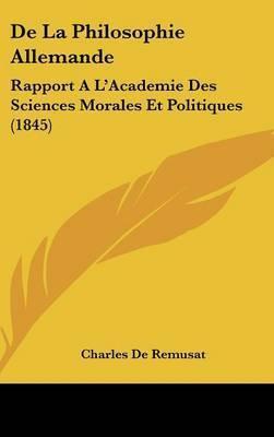 De La Philosophie Allemande: Rapport A L'Academie Des Sciences Morales Et Politiques (1845) by Charles de Remusat