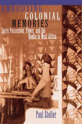 Embodying Colonial Memories by Paul Stoller