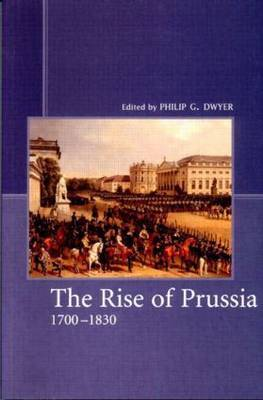 The Rise of Prussia 1700-1830 by Philip G. Dwyer image