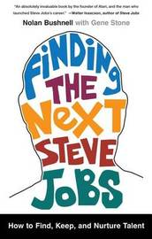 Finding the Next Steve Jobs by Nolan Bushnell