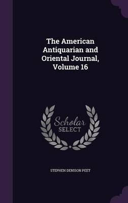 The American Antiquarian and Oriental Journal, Volume 16 by Stephen Denison Peet image