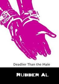 Deadlier Than the Male by Rubber Al
