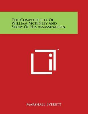 The Complete Life of William McKinley and Story of His Assassination by Marshall Everett image