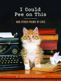 I Could Pee on This: And Other Poems by Cats by Francesco Marciuliano