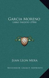 Garcia Moreno: Libro Inedito (1904) by Juan Leon Mera