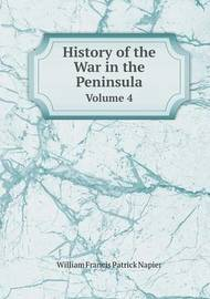 History of the War in the Peninsula Volume 4 by William Francis Patrick Napier