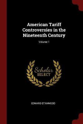 American Tariff Controversies in the Nineteenth Century; Volume 1 by Edward Stanwood