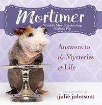 Mortimer, World's Most Fascinating Guinea Pig by KPT Publishing