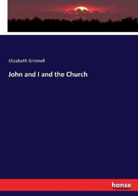 John and I and the Church by Elizabeth Grinnell image