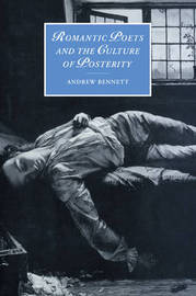Romantic Poets and the Culture of Posterity by Andrew Bennett