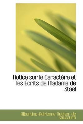 Notice Sur Le Caractaure Et Les a Crits de Madame de Staall by Albertine-Adrienne Necker de Saussure image