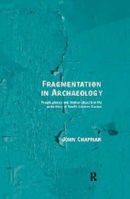 Fragmentation in Archaeology by John Chapman