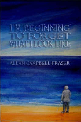 I'm Beginning To Forget What I Look Like by Allan, Fraser