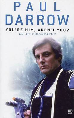 You're Him, Aren't You? by Paul Darrow