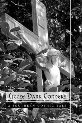 Little Dark Corners: A Southern Gothic Tale by Josh Samuel